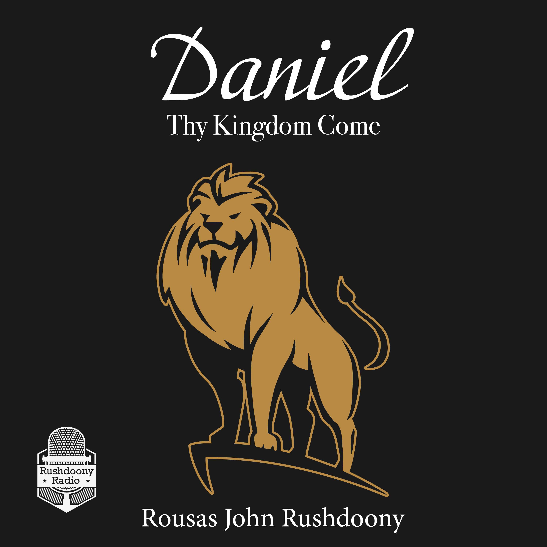 Daniel: Thy Kingdom Come